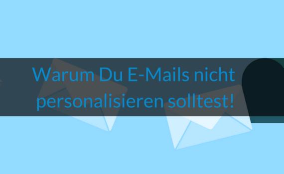 Wie-Online-Geldverdienen.de, E-Mail Marketing, warum du e-mails nicht personalisieren solltest